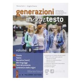 GENERAZIONI INCONTESTO POESIA, TEATRO, NARRATIVA (TEMI), ALTRI LINGUAGGI, LETT. DELLE ORIGINI Vol. U