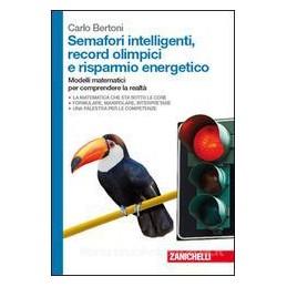 SEMAFORI INTELLIGENTI, RECORD OLIMPICI E RISPARMIO ENERGETICO U MODELLI MATEMATICI PER COMPRENDERE L