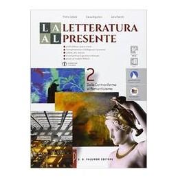 LETTERATURA AL PRESENTE (LA) DALLA CONTRORIFORMA AL ROMANTICISMO Vol. 2