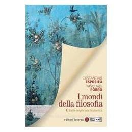 MONDI DELLA FILOSOFIA. PER LE SCUOLE SUPERIORI (I). VOL. 1: DALLE ORIGINI ALLA SCOLASTICA.