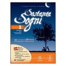 SOSTANZA DEI SOGNI (LA) VOL. 1 CON DVD + MITO EPICA TEATRO+TAVOLE+QUADERNO DELLE COMPETENZE 1 Vol. 1