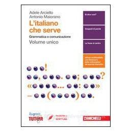 ITALIANO CHE SERVE (L`) - VOLUME U (LDM) GRAMMATICA E COMUNICAZIONE Vol. U