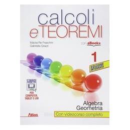 CALCOLI E TEOREMI  ALGEBRA E GEOMETRIA 1