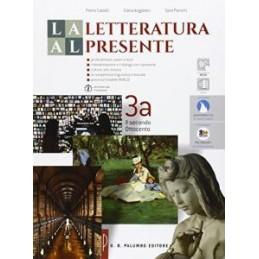 LETTERATURA AL PRESENTE (LA) IL SECONDO OTTOCENTO, I NOVECENTO E GLI SCENARI DEL PRESENTE Vol. 3