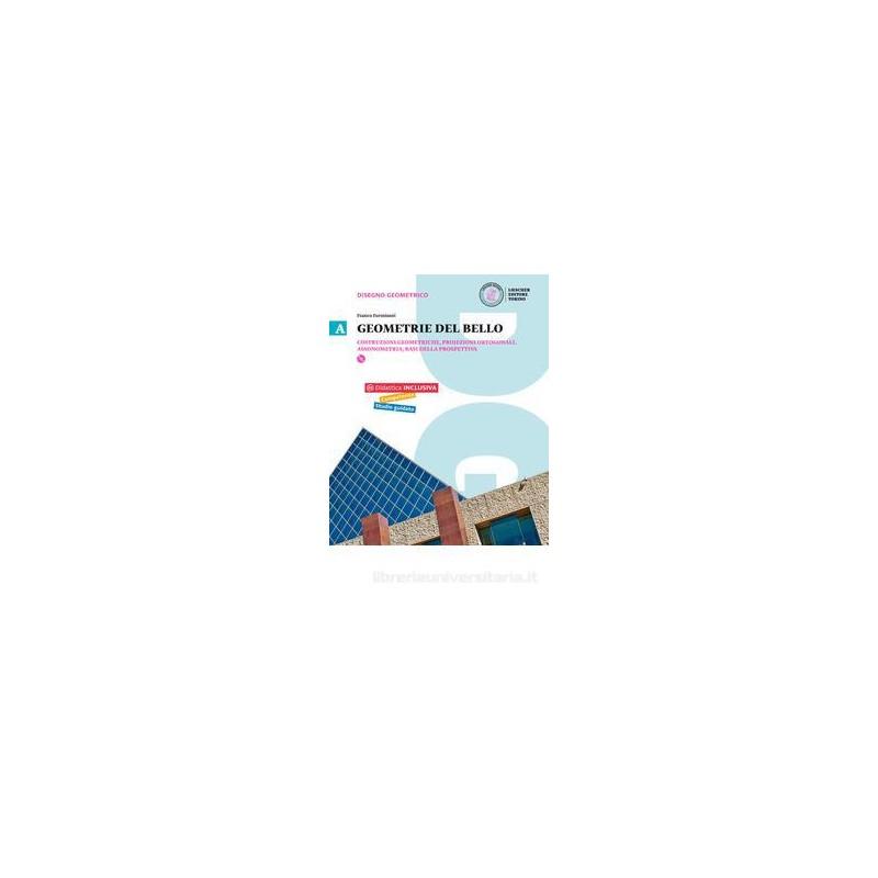 GEOMETRIE DEL BELLO VOL.A A. COSTRUZIONI GEOMETRICHE, PROIEZIONI ORTOGONALI, ASSONOMETRIA+DVD Vol. 1