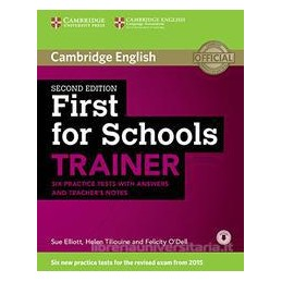 FIRST FOR SCHOOLS TRAINER. SIX PRACTICE TESTS. WITH ANSWERS. CON ESPANSIONE ONLINE. PER LE SCUOLE SU