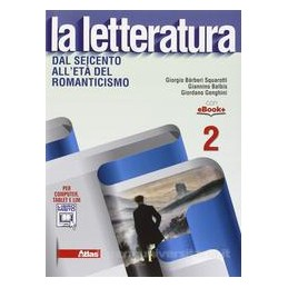 LETTERATURA (LA) DAL SEICENTO ALL`ETA` DEL ROMANTICISMO Vol. 2