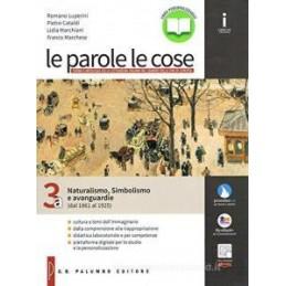 PAROLE LE COSE (LE) NATURALISMO, SIMBOLISMO E AVANGUARDIA (DAL 1861 AL 1925) 3A Vol. 3