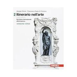 ITINERARIO NELL`ARTE 4A EDIZIONE VERSIONE VERDE - VOLUME 2 (LDM) DAL GOTICO INTERNAZIONALE ALL`ETA B