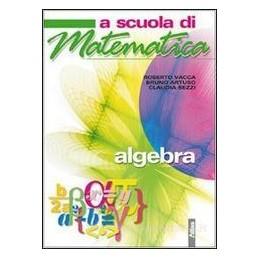 A SCUOLA DI MATEMATICA  ALGEBRA