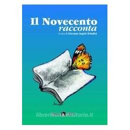 NOVECENTO RACCONTA (IL)
