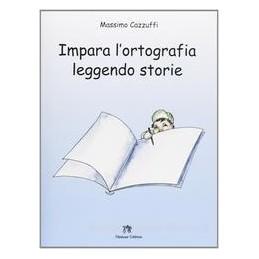 IMPARA L`ORTOGRAFIA LEGGENDO STORIE