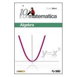 IO E LA MATEMATICA  ALGEBRA +PREP.ESAME