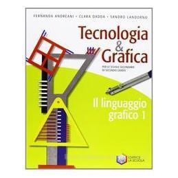 TECNOLOGIA & GRAFICA  LINGUAGGIO GRAF. 1