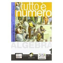 TUTTO E` NUMERO  ALGEBRA 1 +CD ROM