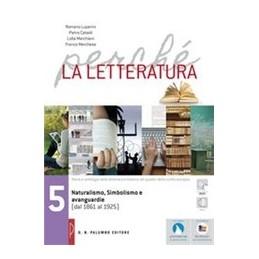 perche-la-letteratura-naturalismo-simbolismo-e-avanguardie--dal1861-al-1925-vol-5