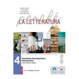 perche-la-letteratura-illuminismo-neoclassicismo-romanticismo--dal1748-al-1861-vol-4