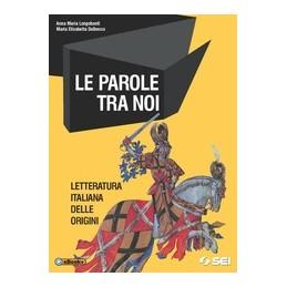 PAROLE-TRA-NOI--LETTERATURA-LETTERATURA-ITALIANA-DELLE-ORIGINI-Vol