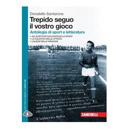 trepido-seguo-il-vostro-gioco---volume-unico-ld-antologia-di-sport-e-letteratura-vol-u