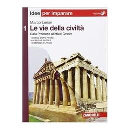vie-della-civilta-le---volume-1-idee-per-imparare-dalla-preistoria-alleta-di-cesare-vol-1