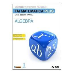 fai-matematica-plus--algebrapreparati-allesamematematica-in-gioco-3-leggi-osserva-applica-vol-u