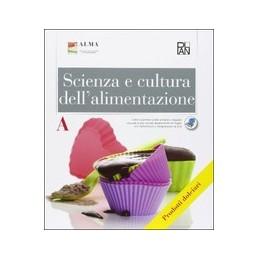 scienza-e-cultura-dellalimentazione-volume-a-articolazione-enogastronomia--opzione-prodotti-dolcia