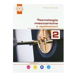 tecnologie-meccaniche-e-applicazioni-2-corso-di-tecnologie-meccaniche-biennio