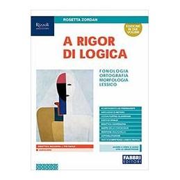 a-rigor-di-logica--libro-misto-con-libro-digitale-fonologiaortografiamorfologia-lessico-con-hub-y