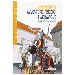 avventure-prodigi-e-meraviglie-storia-di-re-artu-e-dei-suoi-cavalieri-collana-i-coriandoli