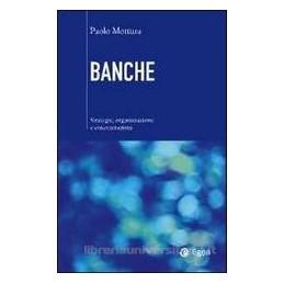 BANCHE. STRATEGIE, ORGANIZZAZIONE E CONCENTRAZIONI