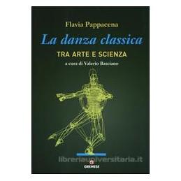 DANZA CLASSICA TRA ARTE E SCIENZA (LA)