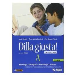 DILLA GIUSTA! EDIZ.BLU A+B+Q +TEST +SCH.