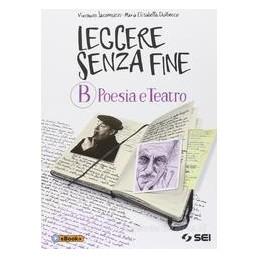 LEGGERE SENZA FINE B  POESIA E TEATRO