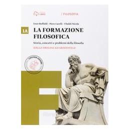 LA FORMAZIONE FILOSOFICA 1A DALLE ORIGINI AD ARISTOTELE + 1B DALL`ETà ELLENISTI