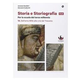 STORIA E STORIOGRAFIA 1A. DALL`ANNO MILLE ALLA CRISI DEL TRECENTO + 1B. DALLA NA