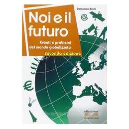 NOI E IL FUTURO SECONDA EDIZIONE EVENTI E PROBLEMI DEL MONDO GLOBALIZZATO Vol. U