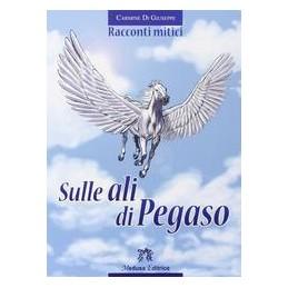 SULLE ALI DI PEGASO RACCONTI MITICI Vol. U