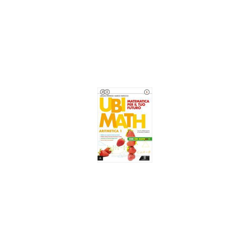 UBI MATH  MATEMATICA PER IL FUTURO ARITMETICA1 + GEOMETRIA 1 + QUADERNO UBI MATH PIU` 1 Vol. 1