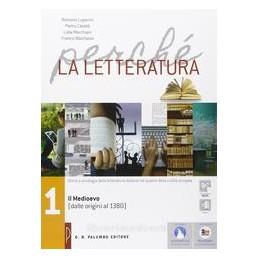 PERCHE LA LETTERATURA DALLE ORIGINI AL MEDIOEVO (DALLE ORINI AL 1380) Vol. 1