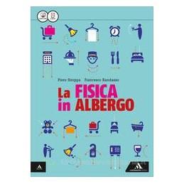 LA FISICA IN ALBERGO VOLUME UNICO Vol. U