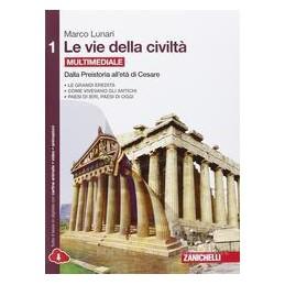 VIE DELLA CIVILTA (LE)   VOLUME 1 MULTIMEDIALE (LDM) DALLA PREISTORIA ALL`ETA DI CESARE Vol. 1