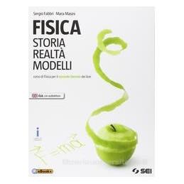 FISICA. STORIA, REALTA`, MODELLI CORSO DI FISICA PER IL SECONDO BIENNIO DEI LICEI Vol. 1