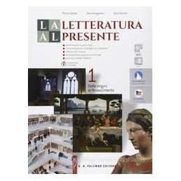 LETTERATURA AL PRESENTE (LA) DALLE ORIGINI AL RINASCIMENTO Vol. 1