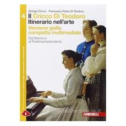CRICCO DI TEODORO (IL)   VOL  4 COMPATTO VERS  GIALLA MULTIMEDIALE (LDM) ITINERARIO NELL`ARTE 3ED. D