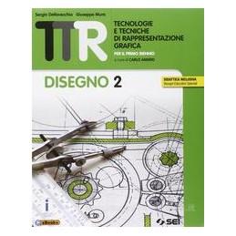 TTR   TECNOLOGIE E TECNICHE DI RAPPRESENTAZIONE GRAFICA 2 DISEGNO 2 + SCHEDE DISEGNO 2 Vol. 2