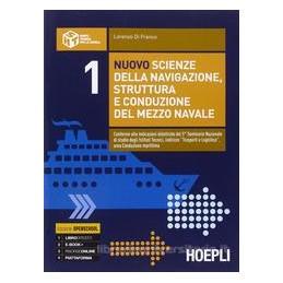 NUOVO SCIENZE DELLA NAVIGAZIONE, STRUTTURA E CONDUZIONE DEL MEZZO NAVALE  Vol. 1