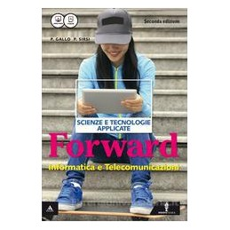 FORWARD  2°  ED PER TECNOLOGICI, INDIRIZZO INFORMATICA E TELECOMUNICAZIONI Vol. U